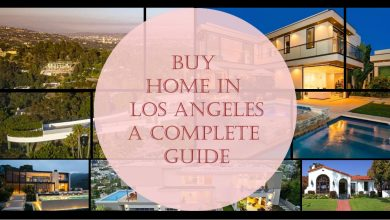 Photo of Buy Home In Los Angeles- A Complete Guide