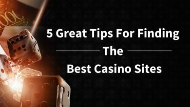 Photo of 5 Great Tips for Finding The Best Casino Sites