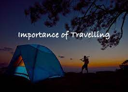 Photo of Why Travelling Is Important?